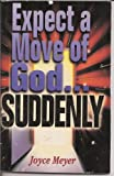Expect a Move of God in Your Life... Suddenly!, Meyer, Joyce, 0892749326