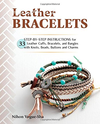 (Leather Bracelets: Step-by-step instructions for 33 leather cuffs, bracelets and bangles with knots, beads, buttons and)