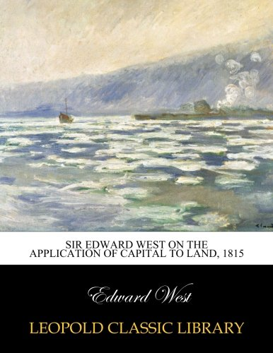 Download Sir Edward West on the application of capital to land, 1815 pdf