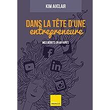 Dans la tête d'une entrepreneure: Mes débuts en affaires (French Edition)