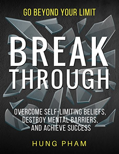 Break Through: 12 Powerful Steps to Destroy Self-Limiting Beliefs, Overcome Mental Barriers, and Achieve Success by Hung Pham ebook deal