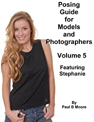 Posing Guide for Models and Photographers - Volume 5 - Featuring Stephanie (Posing Guides)