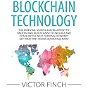 Blockchain Technology: The Essential Quick & Easy Blueprint to Understand Blockchain Technology and Conquer the Next Thriving Economy! Audiobook by Victor Finch Narrated by Aaron Spurlock