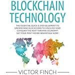 Blockchain Technology: The Essential Quick & Easy Blueprint to Understand Blockchain Technology and Conquer the Next Thriving Economy! | Victor Finch