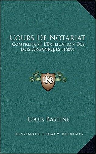 Cours de Notariat: Comprenant L'Explication Des Lois Organiques (1880)