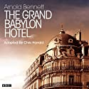 The Grand Babylon Hotel (Classic Serial) Performance by Arnold Bennett Narrated by  Full Cast Sessions