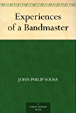 Experiences of a Bandmaster (English Edition)