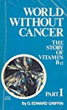 img - for World Without Cancer: The Story of Vitamin B17 Part I book / textbook / text book