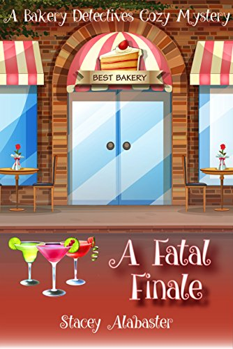 A Fatal Finale: A Bakery Detectives Cozy Mystery cover