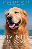 The Divinity of Dogs: True Stories of Miracles Inspired by Man's Best Friend