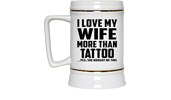 I Love My Wife More Than Tattoo - Beer Stein Jarra de ...