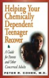 Helping Your Chemically Dependent Teenager Recover, Peter R. Cohen, 1562460153
