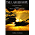 The Larger Hope: Scriptural Evidence for the Ultimate Salvation of All People