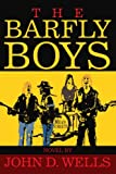 The Barfly Boys, John Wells, 0595274927