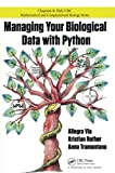 : Managing Your Biological Data with Python (Chapman & Hall/CRC Mathematical and Computational Biology)