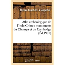 Atlas Archéologique de l'Indo-Chine: Monuments Du Champa Et Du Cambodge