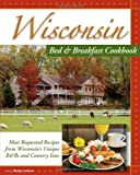 Wisconsin Bed & Breakfast Cookbook:: From the Warmth and Hospitality of Wisconsin B&Bs and Historic Inns
