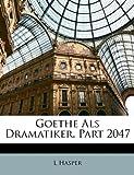 Goethe Als Dramatiker, Part 2047, L. Hasper, 114966889X