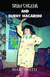 Drunk Chickens and Burnt Macaroni - Real Stories of Afghan Women by Mary Smith (2012) Paperback