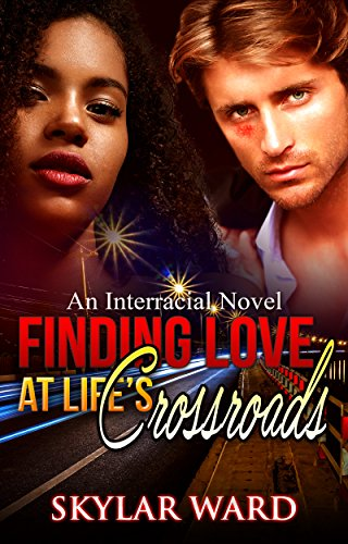 Finding Love At Life's Crossroads: An Interracial Novel