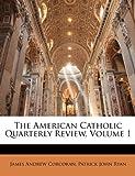 The American Catholic Quarterly Review, James Andrew Corcoran and Patrick John Ryan, 114453268X