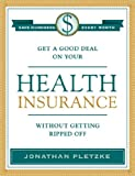 Get a Good Deal on Your Health Insurance Without Getting Ripped-off, Jonathan Pletzke, 0979478103