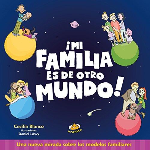 Mi familia es de otro mundo (Spanish Edition) [Cecilia Blanco] (Tapa Dura)