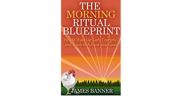 The Morning Ritual Blueprint - How to Wake Up Early, Energetic, and ...