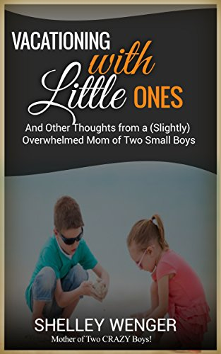 Vacationing with Little Ones: And Other Thoughts from a (Slightly) Overwhelmed Mom of Two Small Boys (Good Mom Book 2)