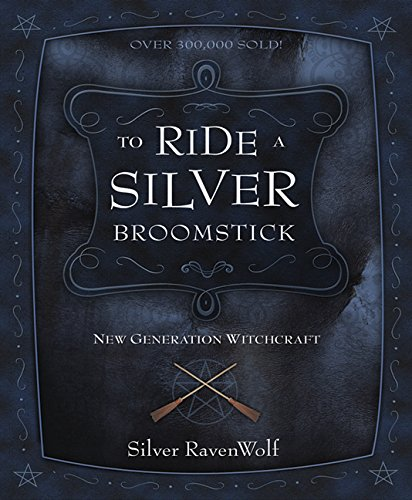 To Ride a Silver Broomstick: New Generation Witchcraft (RavenWolf To Series Book 1)