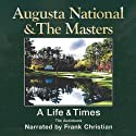 Augusta National and The Masters: A Life and Times Audiobook by Frank Christian Narrated by Frank Christian