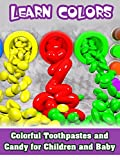 Learn Colors - Colorful Toothpastes and Candy for Children and Baby