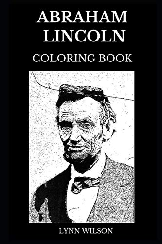 Abraham Lincoln Coloring Book: Legendary 16th President of United States and Famous Poltician, Civil War Icon and Union Leader Inspired Adult Coloring Book (Abraham Lincoln Books) -