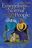 "Evangelism for ""Normal"" People: Good News for Those Looking for a Fresh Approach"