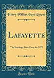 Lafayette: The Stanhope Prize Essay for 1871 (Classic Reprint)