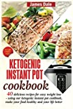 Ketogenic Instant Pot Cookbook: 40 Delicious Recipes For Easy Weight Loss - Using Our Ketogenic Instant Pot Cookbook, Make Your Food Healthy And Your Life Better
