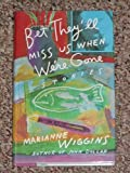 Bet They'll Miss Us When We're Gone, Marianne Wiggins, 0060161396