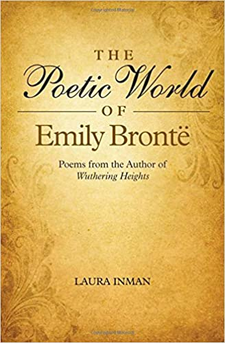 The Poetic World of Emily Bronte: Poems from the Author of Wuthering Heights [6/1/2014] Laura Inman