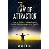 The Law of Attraction: How to Attract Positive Energy, Better Relationships, and Wealth