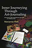 Inner Journeying Through Art-Journaling: Learning to See and Record your Life as a Work of Art