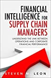 img - for Financial Intelligence for Supply Chain Managers: Understand the Link between Operations and Corporate Financial Performance (FT Press Operations Management) by Leon Steven M. (2015-12-03) Hardcover book / textbook / text book