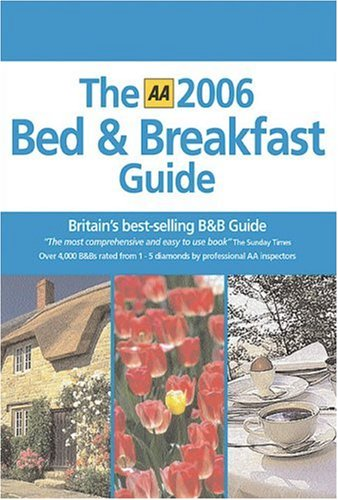 AA Bed & Breakfast Guide 2006 (AA Bed and Breakfast Guide)...