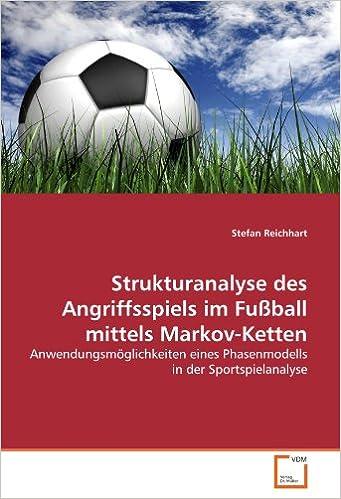 Strukturanalyse des Angriffsspiels im Fußball mittels Markov-Ketten: Anwendungsmöglichkeiten eines Phasenmodells in der Sportspielanalyse