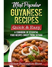 Most Popular Guyanese Recipes – Quick and Easy: A Cookbook of Essential Recipes Straight from Guyana