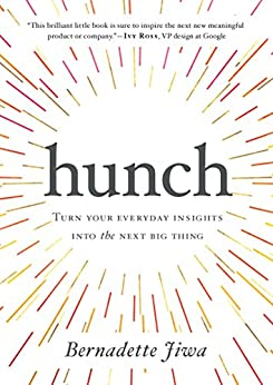 Hunch: Turn Your Everyday Insights Into The Next Big Thing by [Jiwa, Bernadette]