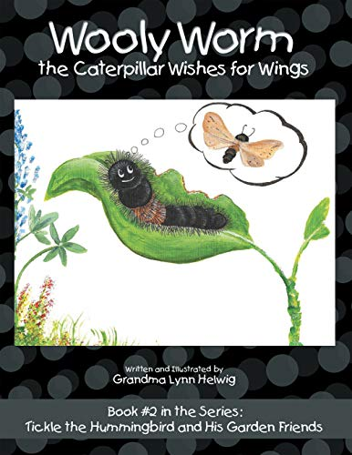 - Wooly Worm the Caterpillar Wishes for Wings: Book #2 in the Series: Tickle the Hummingbird and His Garden Friends
