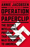 Operation Paperclip: The CIA's Secret Program to Bring Nazi Scientists to America by Annie Jacobsen (1-Jan-1960) Hardcover