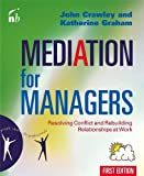 Mediation for Managers: Resolving Conflict and Rebuilding Relationships at Work