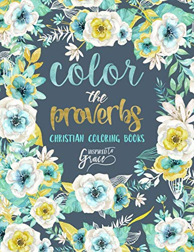 Color The Proverbs: Inspired To Grace: Christian Coloring Books: A Scripture Coloring Book for Adults & Teens (Bible Verse Coloring)]()