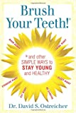 Brush Your Teeth! and Other Simple Ways to Stay Young and Healthy, David Ostreicher, 1460937759